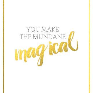 You Make the Mundane Magical {Free Printable}